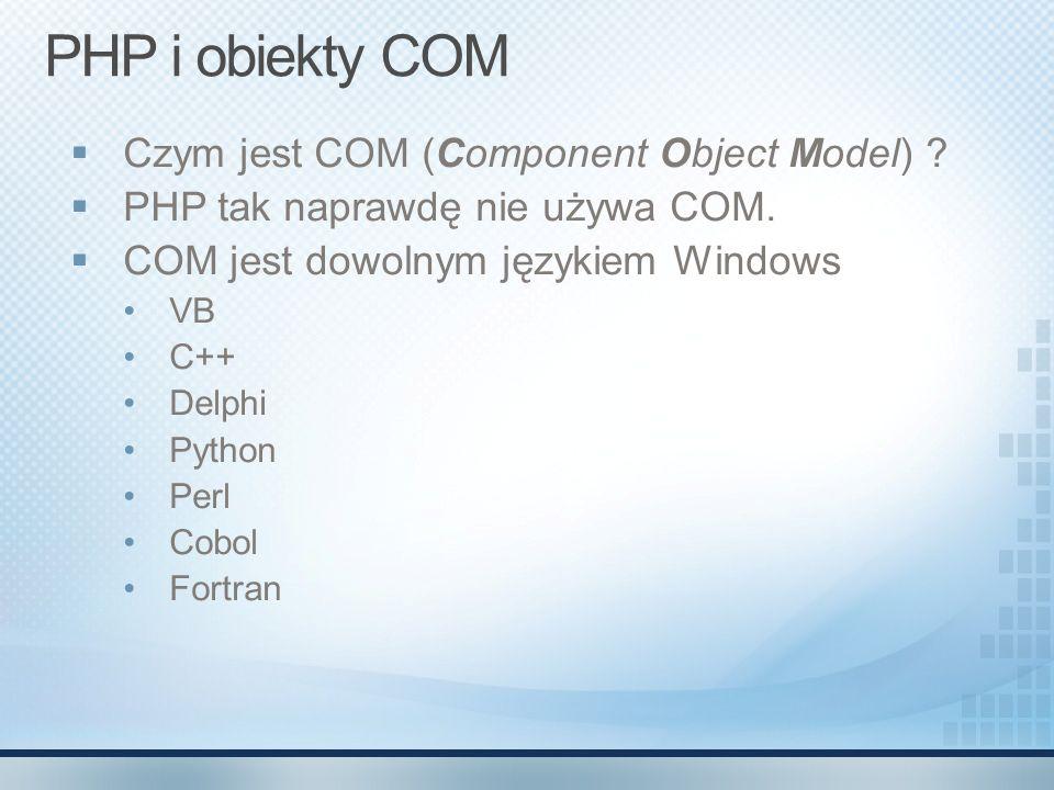PHP i obiekty COM Czym jest COM (Component Object Model) ? PHP tak naprawdę nie używa COM. COM jest dowolnym językiem Windows VB C++ Delphi Python Per