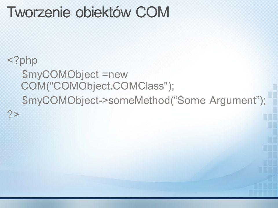 Tworzenie obiektów COM <?php $myCOMObject =new COM(