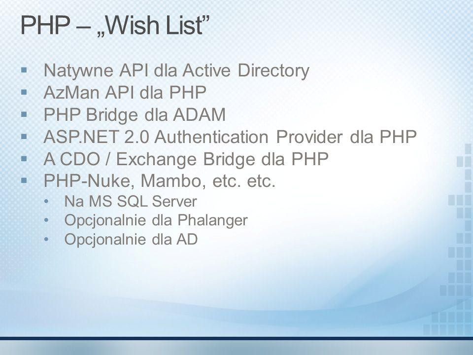 PHP – Wish List Natywne API dla Active Directory AzMan API dla PHP PHP Bridge dla ADAM ASP.NET 2.0 Authentication Provider dla PHP A CDO / Exchange Br