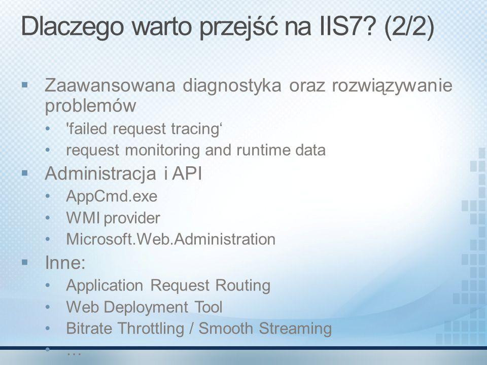 Dlaczego warto przejść na IIS7? (2/2) Zaawansowana diagnostyka oraz rozwiązywanie problemów 'failed request tracing request monitoring and runtime dat