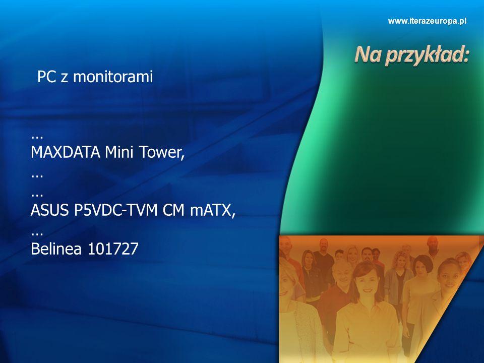 www.iterazeuropa.pl PC z monitorami … MAXDATA Mini Tower, … ASUS P5VDC-TVM CM mATX, … Belinea 101727