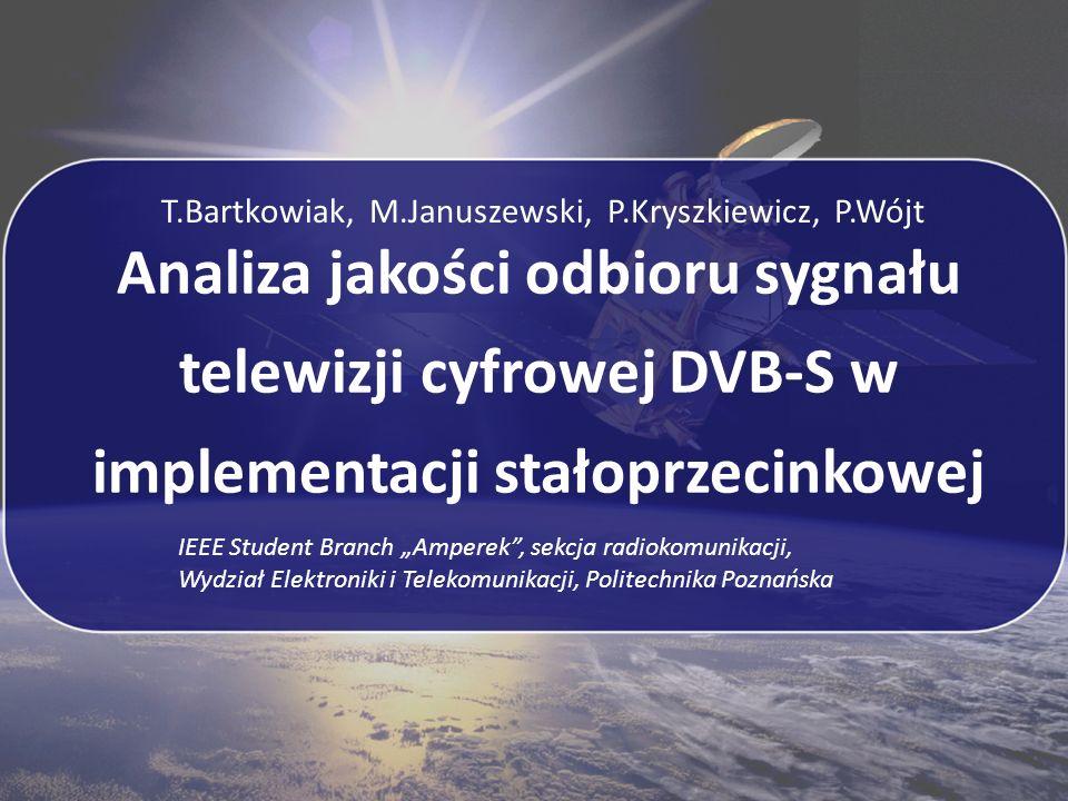 Analiza jakości odbioru sygnału telewizji cyfrowej DVB-S w implementacji stałoprzecinkowej T.Bartkowiak, M.Januszewski, P.Kryszkiewicz, P.Wójt IEEE St