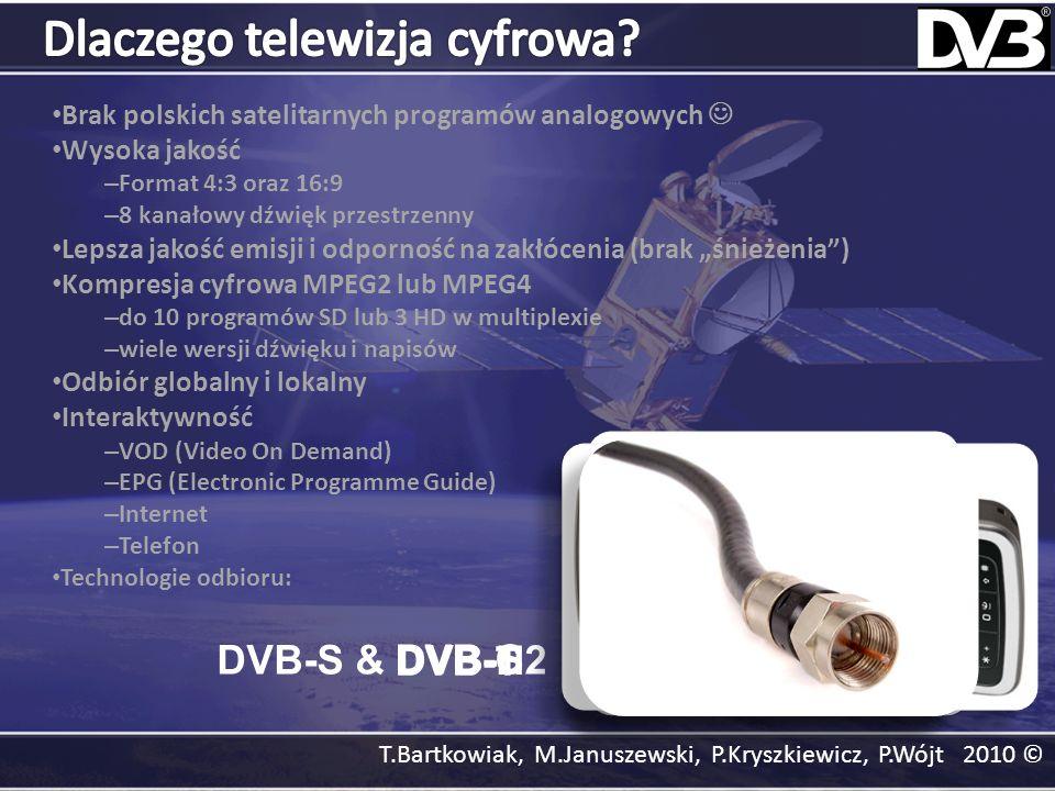 T.Bartkowiak, M.Januszewski, P.Kryszkiewicz, P.Wójt 2010 © Brak polskich satelitarnych programów analogowych Wysoka jakość – Format 4:3 oraz 16:9 – 8