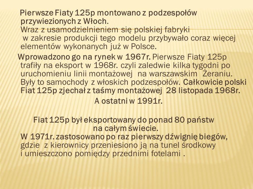 Pierwsze Fiaty 125p montowano z podzespołów przywiezionych z Włoch. Wraz z usamodzielnieniem się polskiej fabryki w zakresie produkcji tego modelu prz
