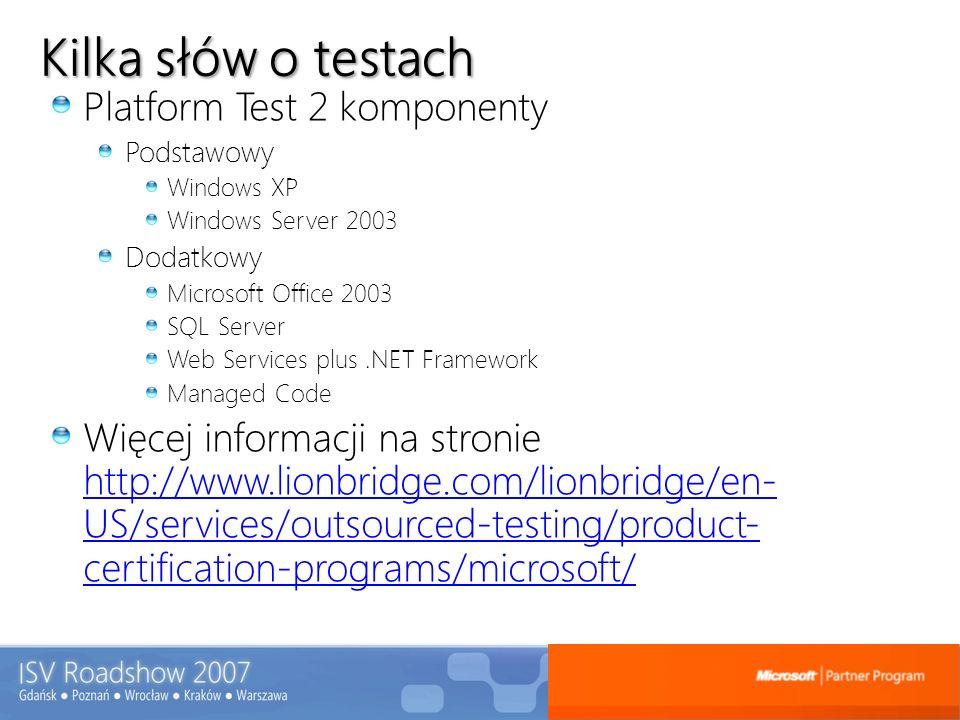 Kilka słów o testach Platform Test 2 komponenty Podstawowy Windows XP Windows Server 2003 Dodatkowy Microsoft Office 2003 SQL Server Web Services plus