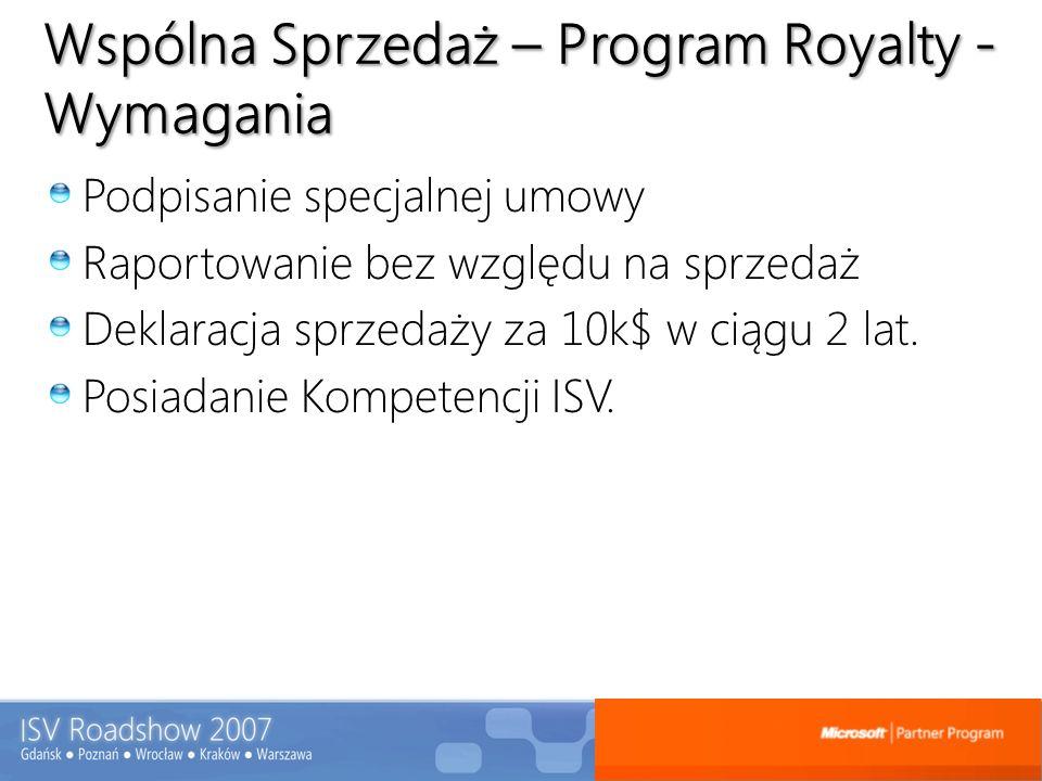 Wspólna Sprzedaż – Program Royalty - Wymagania Podpisanie specjalnej umowy Raportowanie bez względu na sprzedaż Deklaracja sprzedaży za 10k$ w ciągu 2
