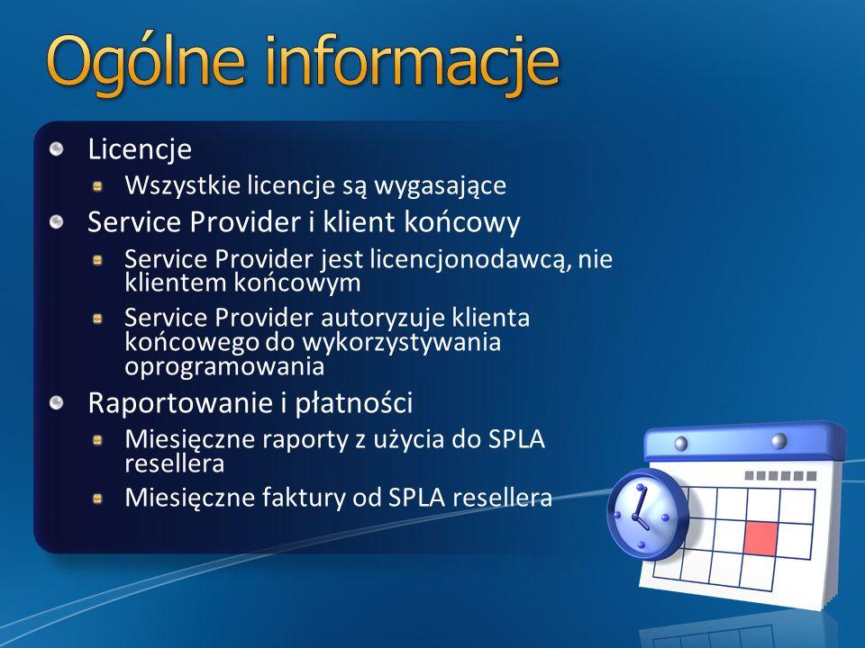 Licencje Wszystkie licencje są wygasające Service Provider i klient końcowy Service Provider jest licencjonodawcą, nie klientem końcowym Service Provider autoryzuje klienta końcowego do wykorzystywania oprogramowania Raportowanie i płatności Miesięczne raporty z użycia do SPLA resellera Miesięczne faktury od SPLA resellera