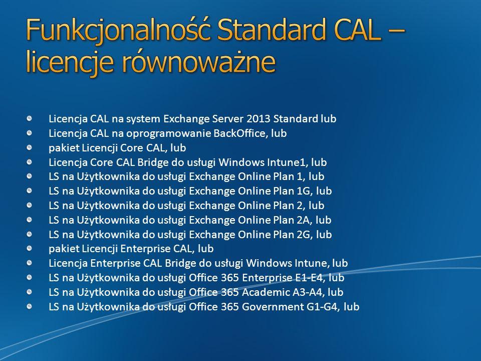 Licencja CAL na system Exchange Server 2013 Standard lub Licencja CAL na oprogramowanie BackOffice, lub pakiet Licencji Core CAL, lub Licencja Core CA
