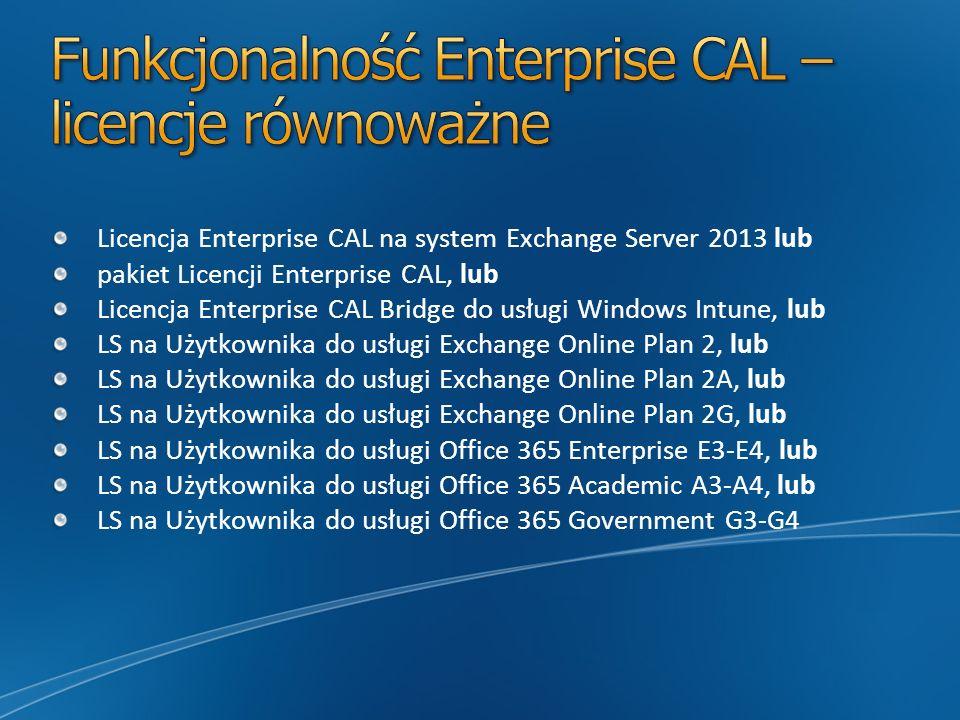 Licencja Enterprise CAL na system Exchange Server 2013 lub pakiet Licencji Enterprise CAL, lub Licencja Enterprise CAL Bridge do usługi Windows Intune