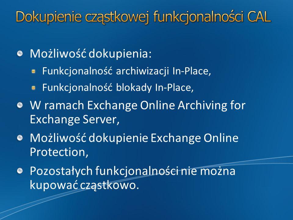 Możliwość dokupienia: Funkcjonalność archiwizacji In-Place, Funkcjonalność blokady In-Place, W ramach Exchange Online Archiving for Exchange Server, M