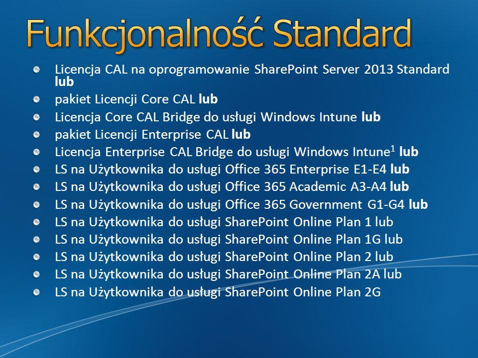 Licencja CAL na oprogramowanie SharePoint Server 2013 Standard lub pakiet Licencji Core CAL lub Licencja Core CAL Bridge do usługi Windows Intune lub