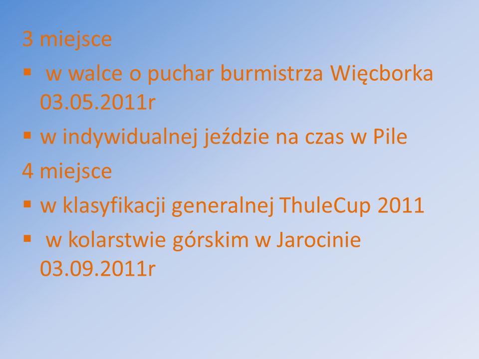3 miejsce w walce o puchar burmistrza Więcborka 03.05.2011r w indywidualnej jeździe na czas w Pile 4 miejsce w klasyfikacji generalnej ThuleCup 2011 w