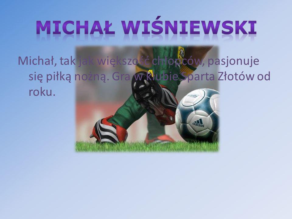 Michał, tak jak większość chłopców, pasjonuje się piłką nożną. Gra w klubie Sparta Złotów od roku.