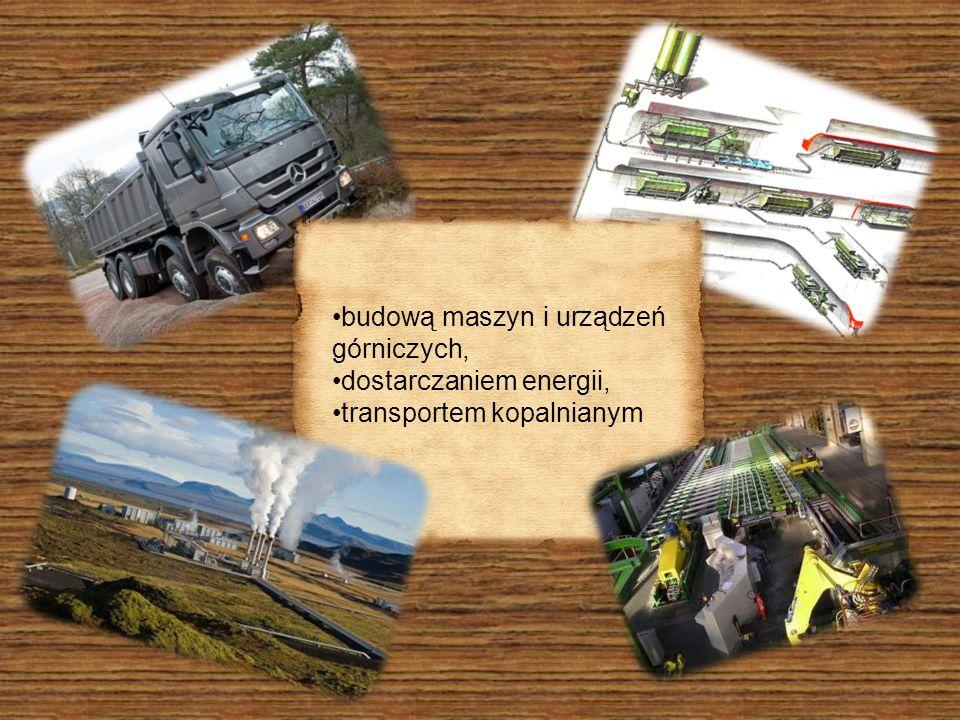 budową maszyn i urządzeń górniczych, dostarczaniem energii, transportem kopalnianym