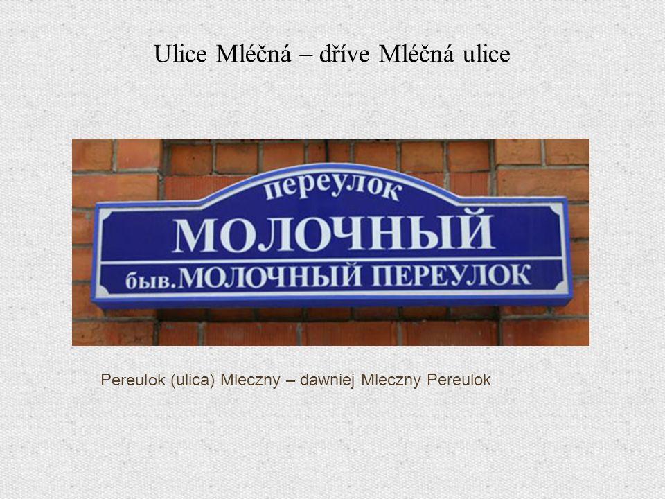 Pereulok (ulica) Mleczny – dawniej Mleczny Pereulok Ulice Mléčná – dříve Mléčná ulice