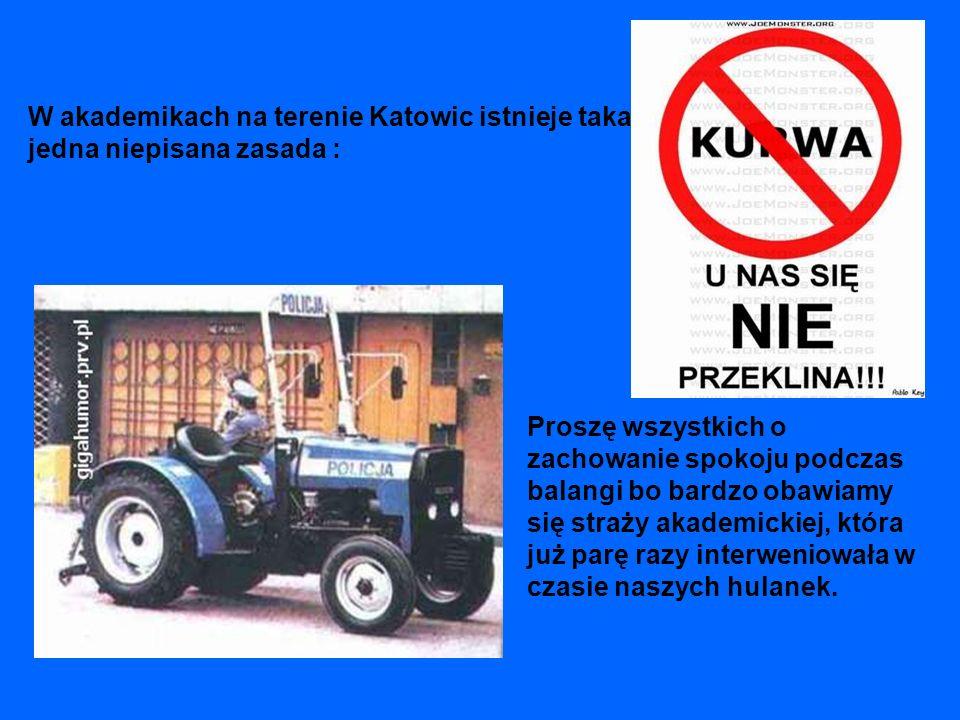 W akademikach na terenie Katowic istnieje taka jedna niepisana zasada : Proszę wszystkich o zachowanie spokoju podczas balangi bo bardzo obawiamy się