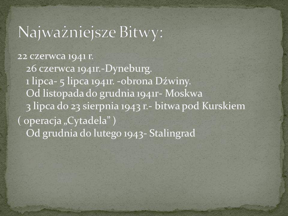 22 czerwca 1941 r. 26 czerwca 1941r.-Dyneburg. 1 lipca- 5 lipca 1941r. -obrona Dźwiny. Od listopada do grudnia 1941r- Moskwa 3 lipca do 23 sierpnia 19