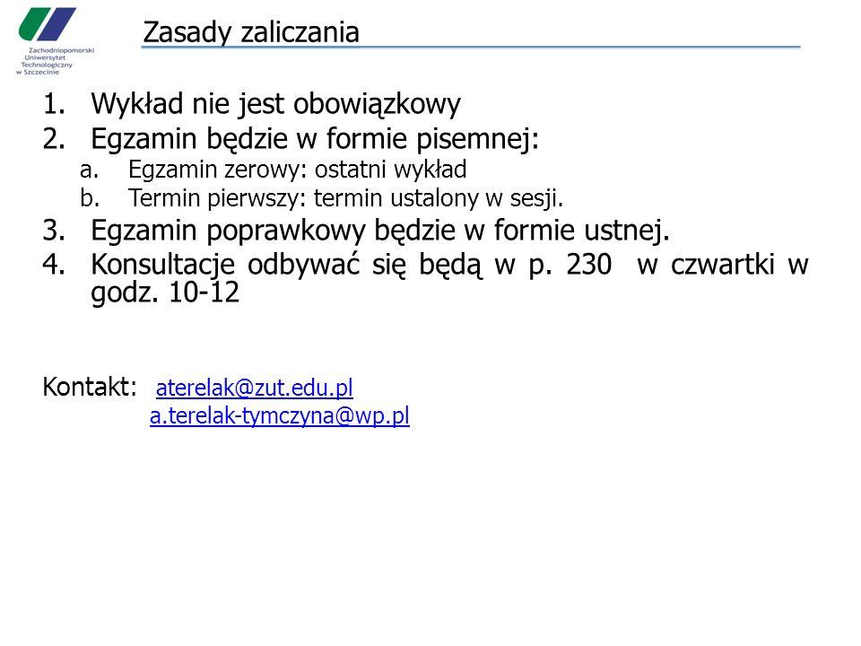 Zasady zaliczania 1.Wykład nie jest obowiązkowy 2.Egzamin będzie w formie pisemnej: a.Egzamin zerowy: ostatni wykład b.Termin pierwszy: termin ustalon