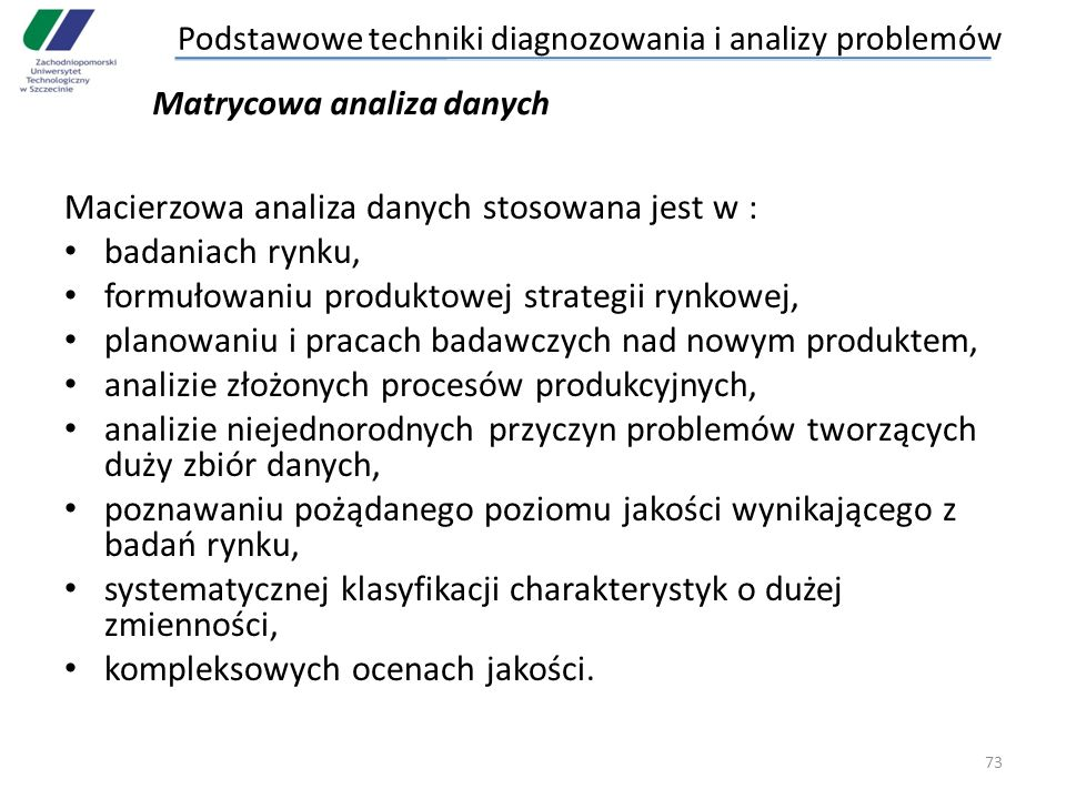 Macierzowa analiza danych stosowana jest w : badaniach rynku, formułowaniu produktowej strategii rynkowej, planowaniu i pracach badawczych nad nowym p