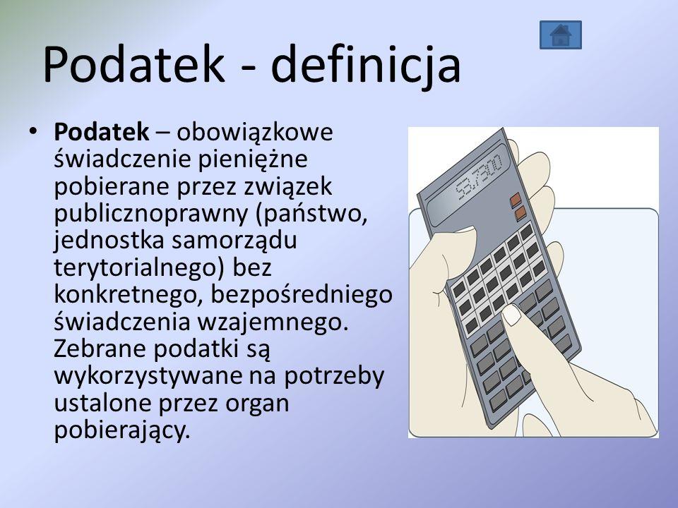 Podatek - definicja Podatek – obowiązkowe świadczenie pieniężne pobierane przez związek publicznoprawny (państwo, jednostka samorządu terytorialnego)