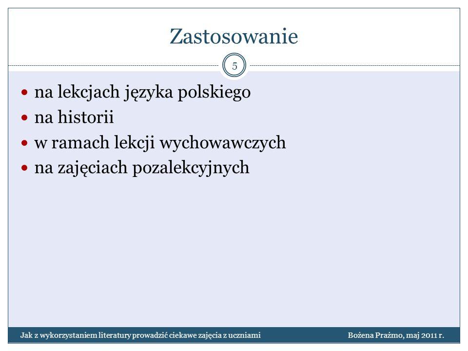 Zastosowanie na lekcjach języka polskiego na historii w ramach lekcji wychowawczych na zajęciach pozalekcyjnych 5 Jak z wykorzystaniem literatury prow