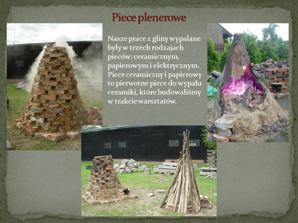 Nasze prace z gliny wypalane były w trzech rodzajach pieców: ceramicznym, papierowym i elektrycznym. Piece ceramiczny i papierowy to pierwotne piece d
