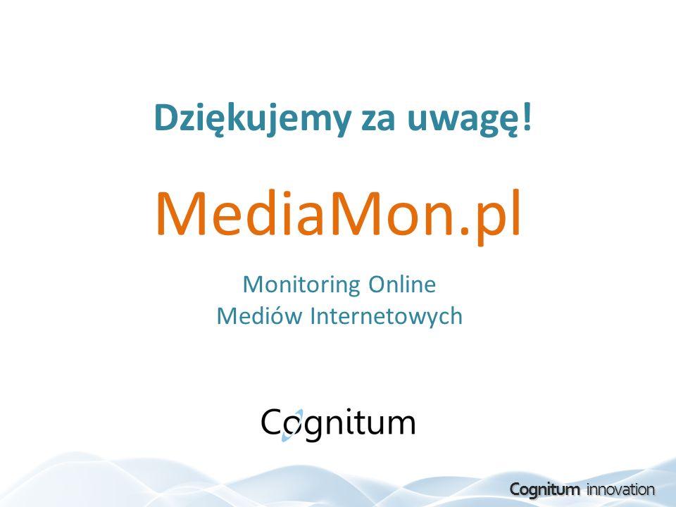 Cognitum innovation MediaMon.pl Monitoring Online Mediów Internetowych Dziękujemy za uwagę!