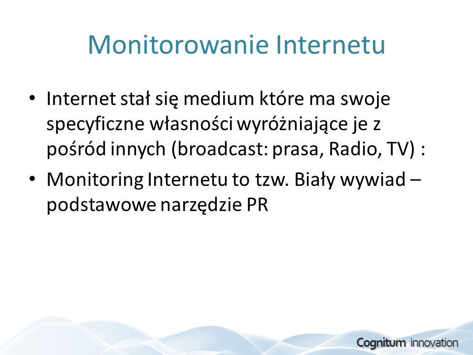 Cognitum innovation Monitorowanie Internetu Internet stał się medium które ma swoje specyficzne własności wyróżniające je z pośród innych (broadcast:
