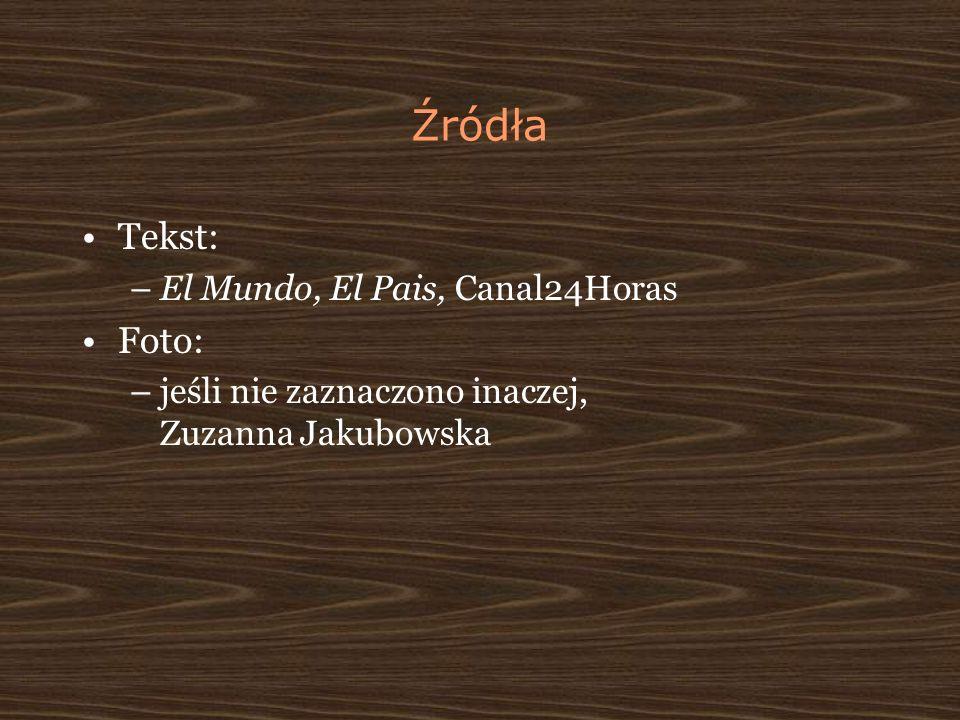 Źródła Tekst: –El Mundo, El Pais, Canal24Horas Foto: –jeśli nie zaznaczono inaczej, Zuzanna Jakubowska