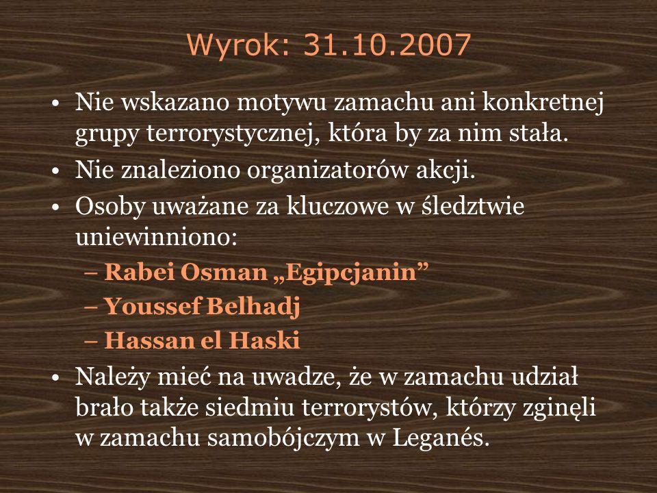 Wyrok: 31.10.2007 Nie wskazano motywu zamachu ani konkretnej grupy terrorystycznej, która by za nim stała. Nie znaleziono organizatorów akcji. Osoby u