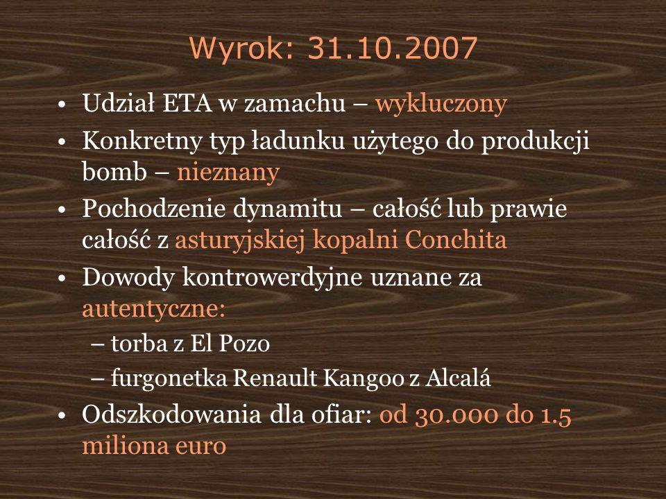 Wyrok: 31.10.2007 Udział ETA w zamachu – wykluczony Konkretny typ ładunku użytego do produkcji bomb – nieznany Pochodzenie dynamitu – całość lub prawi