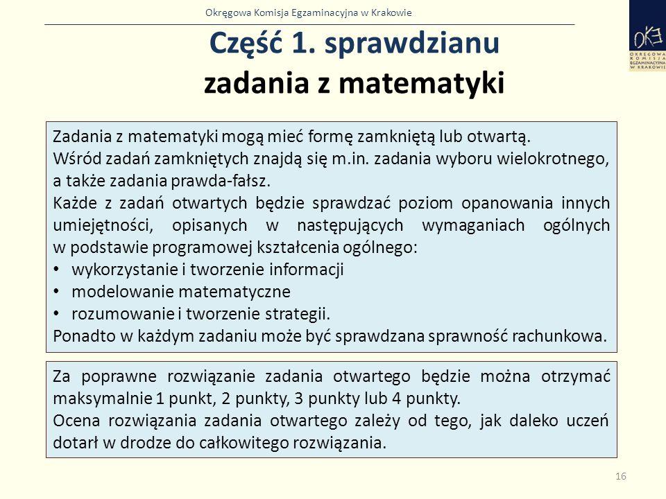 Okręgowa Komisja Egzaminacyjna w Krakowie Część 1. sprawdzianu zadania z matematyki 16 Zadania z matematyki mogą mieć formę zamkniętą lub otwartą. Wśr