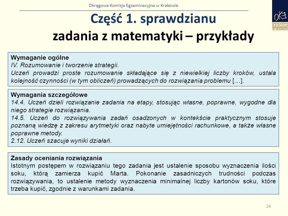 Okręgowa Komisja Egzaminacyjna w Krakowie Część 1. sprawdzianu zadania z matematyki – przykłady 24 Wymaganie ogólne IV. Rozumowanie i tworzenie strate
