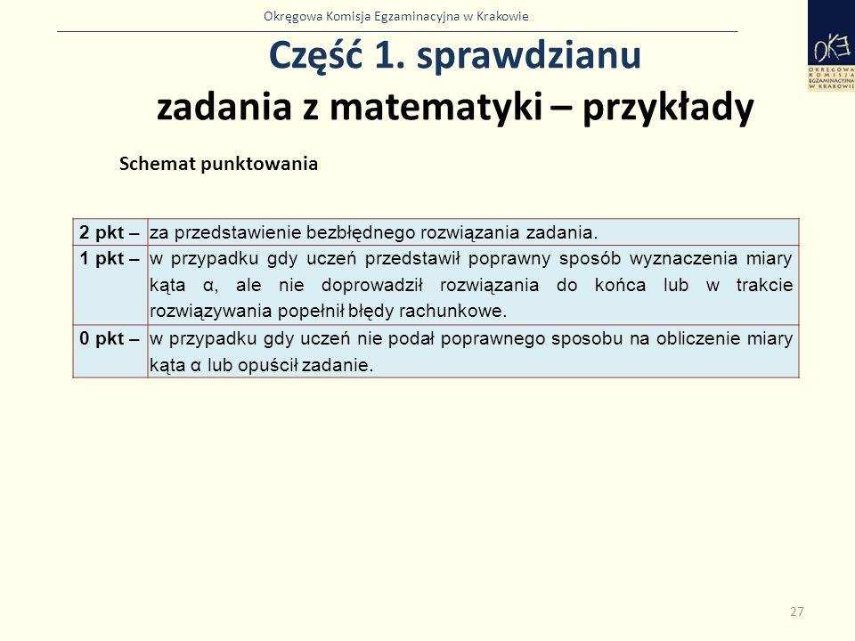 Okręgowa Komisja Egzaminacyjna w Krakowie Część 1. sprawdzianu zadania z matematyki – przykłady 27 Schemat punktowania 2 pkt –za przedstawienie bezbłę