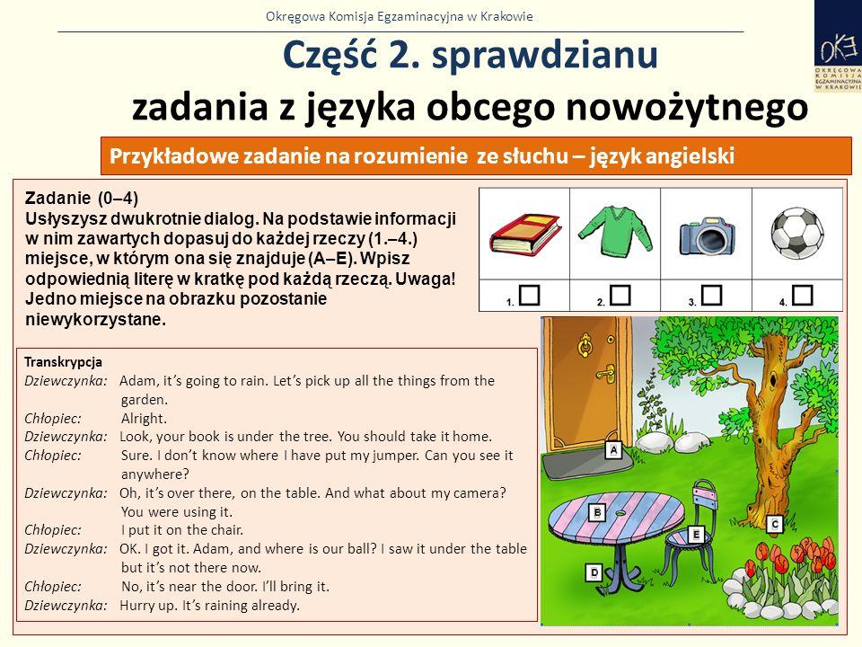 Okręgowa Komisja Egzaminacyjna w Krakowie Część 2. sprawdzianu zadania z języka obcego nowożytnego 31 Przykładowe zadanie na rozumienie ze słuchu – ję