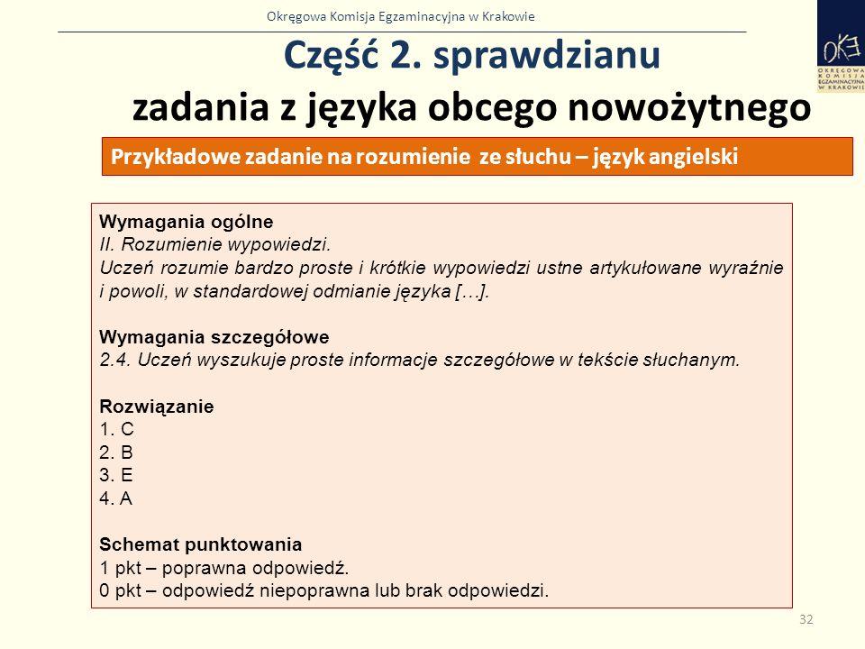 Okręgowa Komisja Egzaminacyjna w Krakowie Część 2. sprawdzianu zadania z języka obcego nowożytnego 32 Przykładowe zadanie na rozumienie ze słuchu – ję