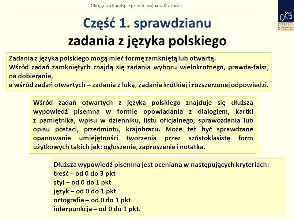 Okręgowa Komisja Egzaminacyjna w Krakowie Część 1. sprawdzianu zadania z języka polskiego 8 Zadania z języka polskiego mogą mieć formę zamkniętą lub o