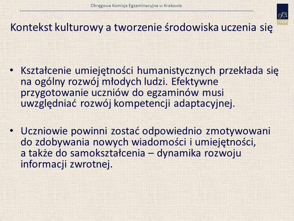 Okręgowa Komisja Egzaminacyjna w Krakowie Kontekst kulturowy a tworzenie środowiska uczenia się Kształcenie umiejętności humanistycznych przekłada się na ogólny rozwój młodych ludzi.