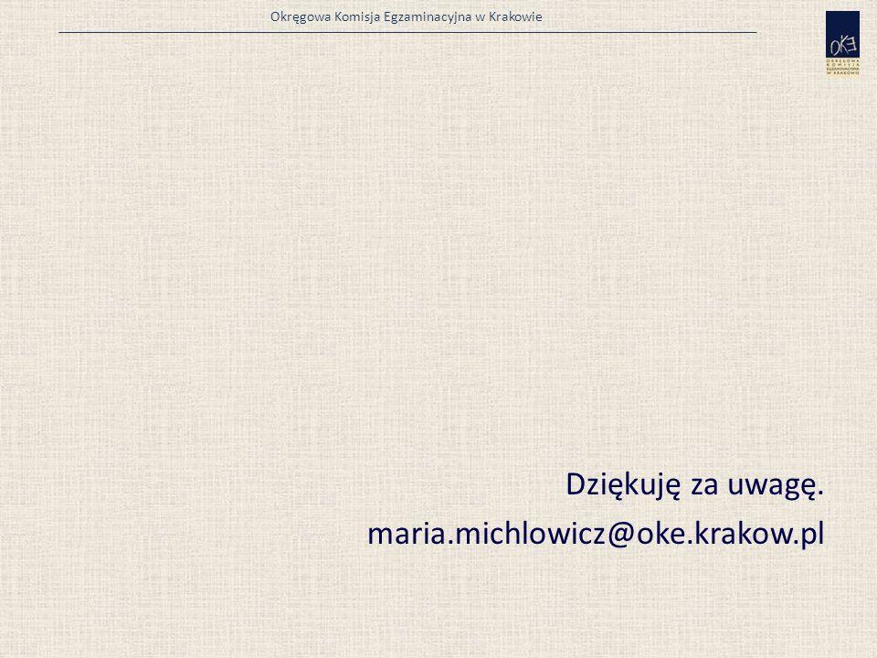 Okręgowa Komisja Egzaminacyjna w Krakowie Dziękuję za uwagę. maria.michlowicz@oke.krakow.pl