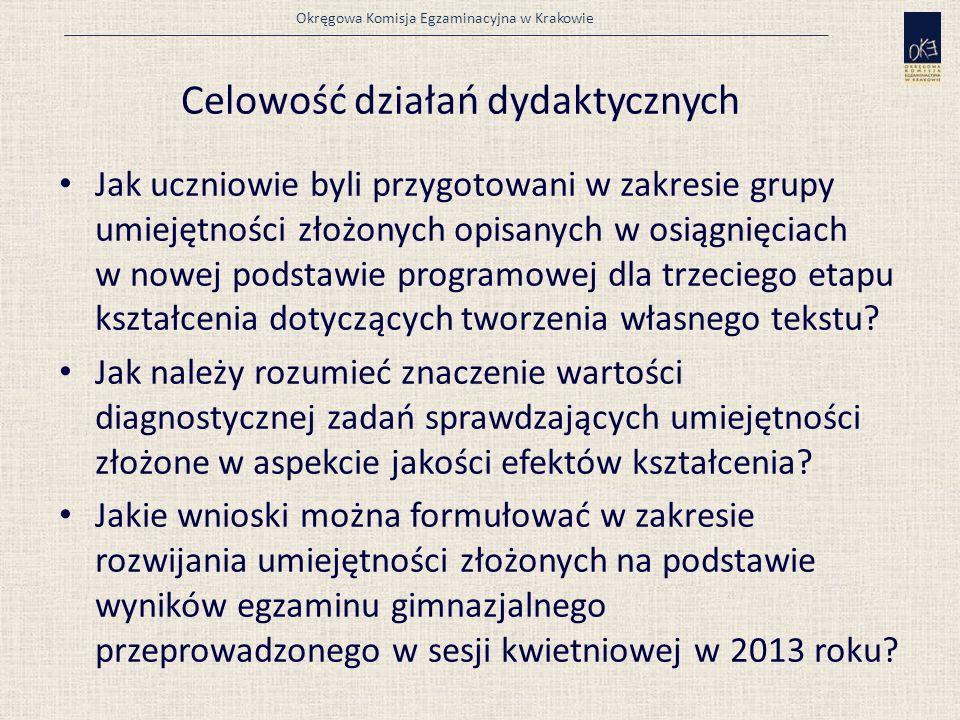 Okręgowa Komisja Egzaminacyjna w Krakowie Celowość działań dydaktycznych Jak uczniowie byli przygotowani w zakresie grupy umiejętności złożonych opisanych w osiągnięciach w nowej podstawie programowej dla trzeciego etapu kształcenia dotyczących tworzenia własnego tekstu.