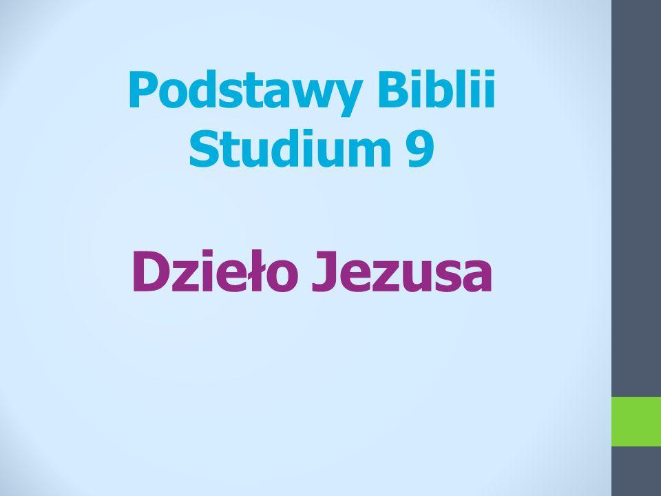 Podstawy Biblii Studium 9 Dzieło Jezusa