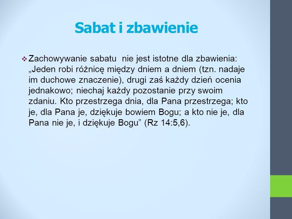 Sabat i zbawienie Zachowywanie sabatu nie jest istotne dla zbawienia: Jeden robi różnicę między dniem a dniem (tzn. nadaje im duchowe znaczenie), drug