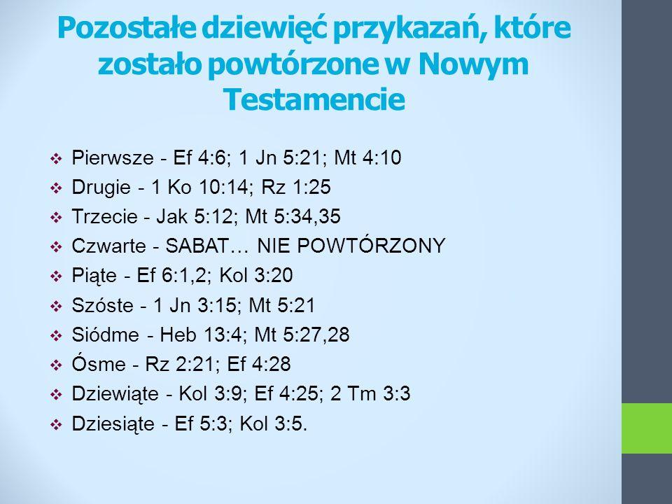 Pozostałe dziewięć przykazań, które zostało powtórzone w Nowym Testamencie Pierwsze - Ef 4:6; 1 Jn 5:21; Mt 4:10 Drugie - 1 Ko 10:14; Rz 1:25 Trzecie
