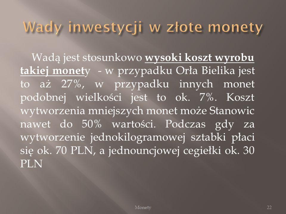 Wadą jest stosunkowo wysoki koszt wyrobu takiej monet y - w przypadku Orła Bielika jest to aż 27%, w przypadku innych monet podobnej wielkości jest to