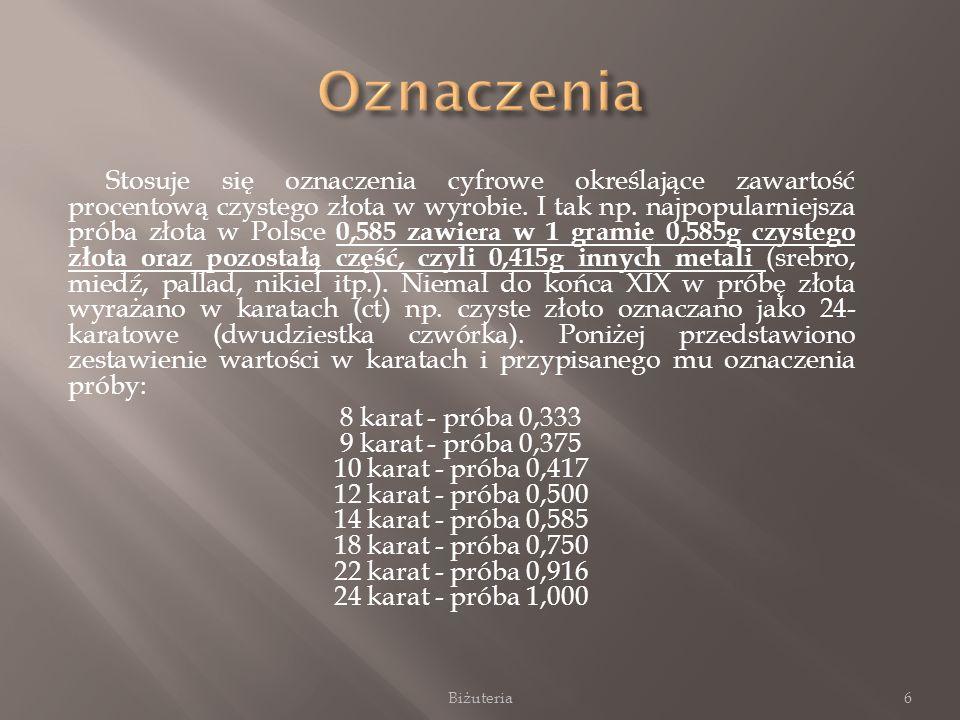 Stosuje się oznaczenia cyfrowe określające zawartość procentową czystego złota w wyrobie. I tak np. najpopularniejsza próba złota w Polsce 0,585 zawie