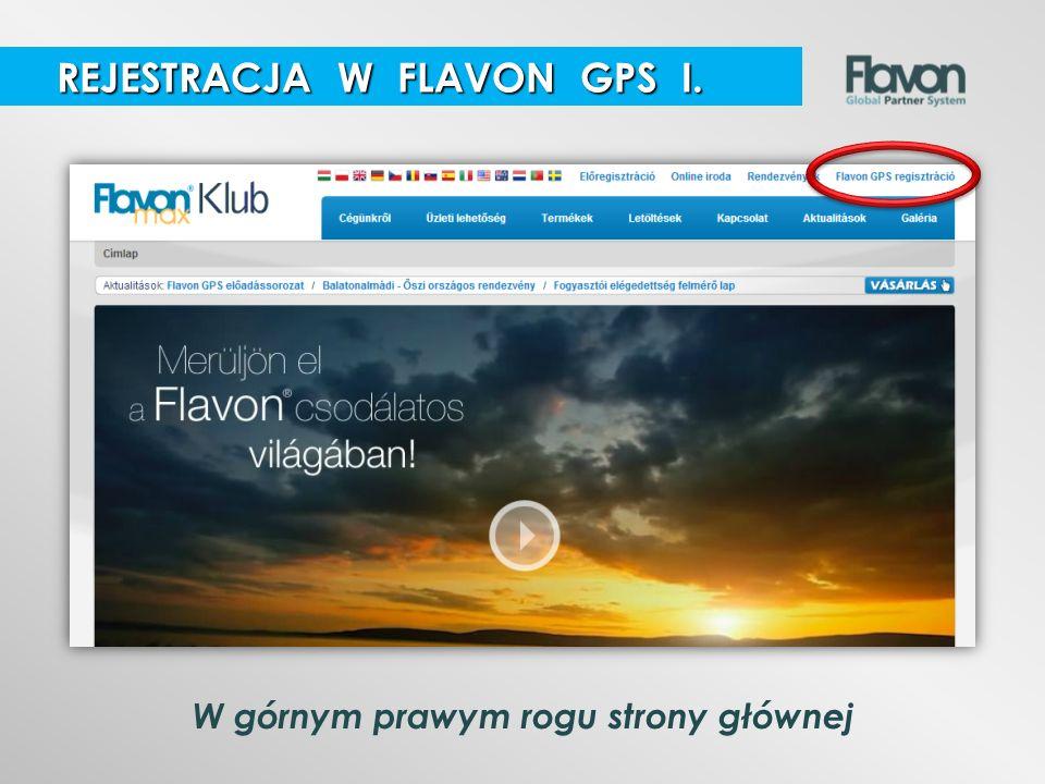 W górnym prawym rogu strony głównej REJESTRACJA W FLAVON GPS I. REJESTRACJA W FLAVON GPS I.