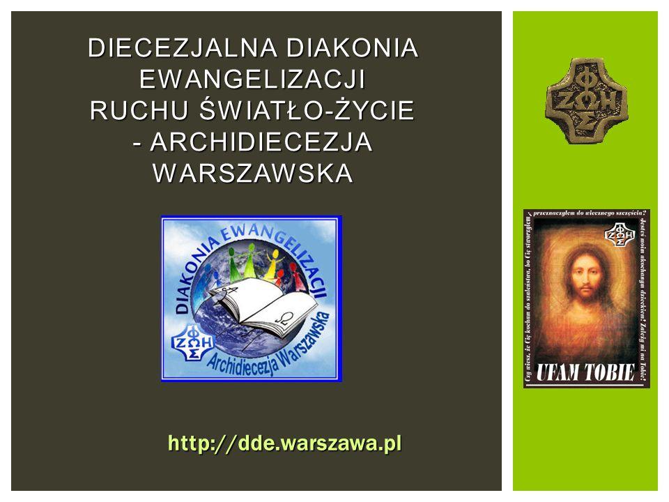 DIECEZJALNA DIAKONIA EWANGELIZACJI RUCHU ŚWIATŁO-ŻYCIE - ARCHIDIECEZJA WARSZAWSKA http://dde.warszawa.pl