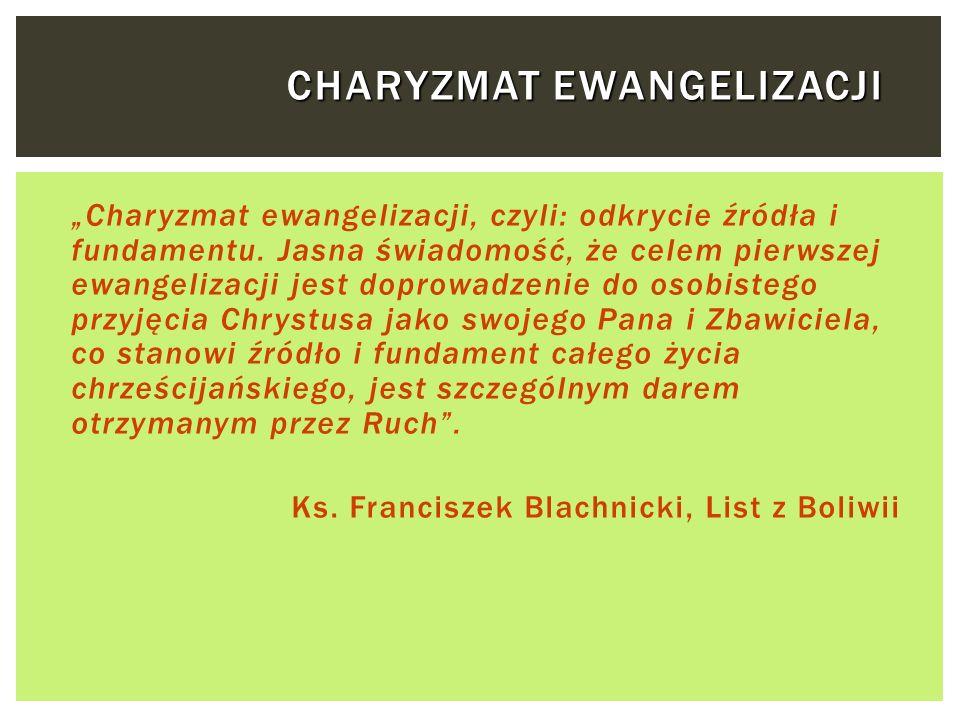 CHARYZMAT EWANGELIZACJI Charyzmat ewangelizacji, czyli: odkrycie źródła i fundamentu. Jasna świadomość, że celem pierwszej ewangelizacji jest doprowad