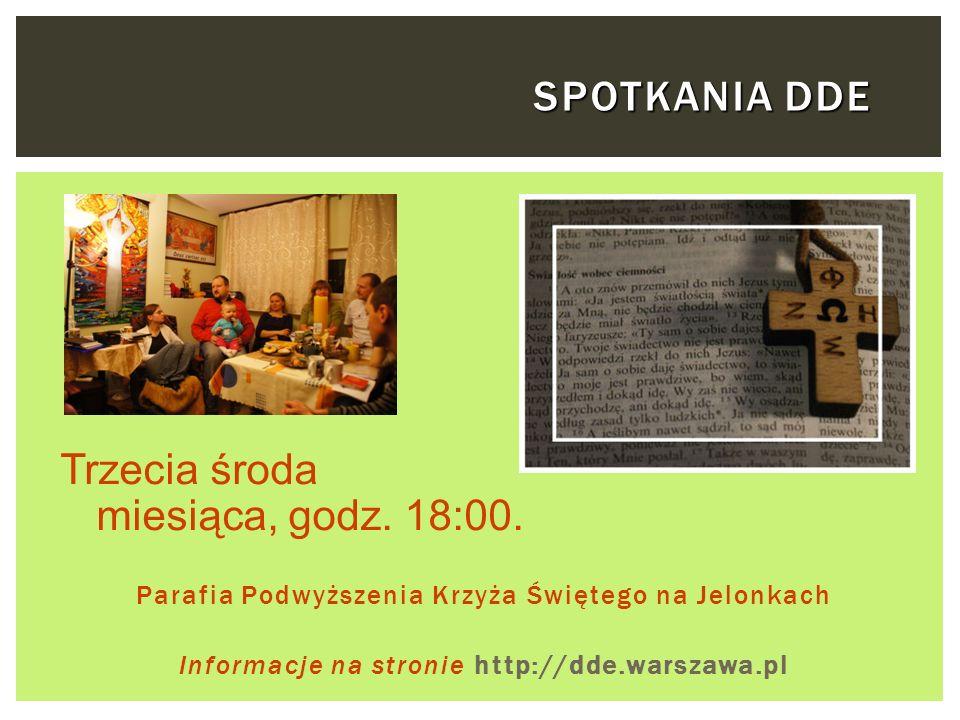 SPOTKANIA DDE Parafia Podwyższenia Krzyża Świętego na Jelonkach Informacje na stronie http://dde.warszawa.pl Trzecia środa miesiąca, godz. 18:00.
