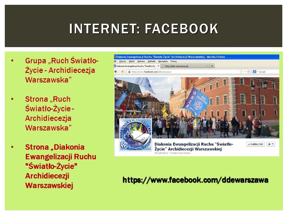 INTERNET: FACEBOOK https://www.facebook.com/ddewarszawa Grupa Ruch Światło- Życie - Archidiecezja Warszawska Strona Ruch Światło-Życie - Archidiecezja